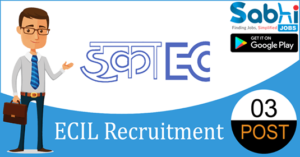 ECIL recruitment 2018-19 notification Apply for 03 Technical Officer, Scientific Asst
