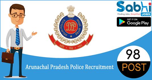 Arunachal Pradesh Police recruitment 98 Sub-Inspector, Constable