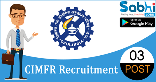 CIMFR recruitment 2018-19 notification apply for 03 Project Assistant