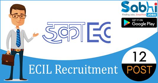 ECIL recruitment 12 Technical Officer, Scientific Assistant-A, Junior Artisan
