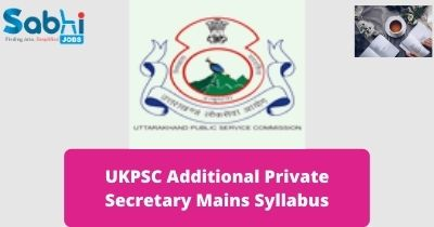UKPSC Additional Private Secretary Mains Syllabus 2020