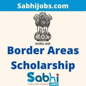 Border Areas Scholarship 2020-21 – Last Date, Eligibility, Applications