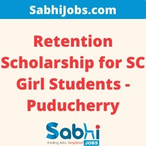Retention Scholarship for SC Girl Students – Puducherry 2020-21 – Last Date, Applications