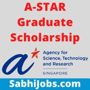 A-STAR Graduate Scholarship 2021 – Last Date, Benefits, Eligibility, Applications