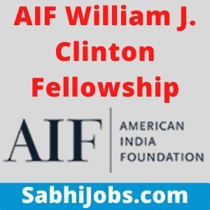 AIF William J. Clinton Fellowship 2021-22   Last Date, Benefits, Eligibility, Applications
