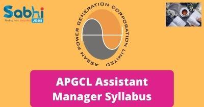 APGCL Assistant Manager Syllabus
