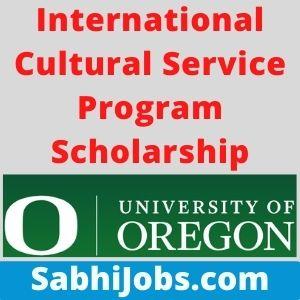 International Cultural Service Program Scholarship 2021 – Last Date, Eligibility