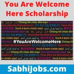 You Are Welcome Here Scholarship 2021 – Last Date, Benefits, Eligibility, Applications