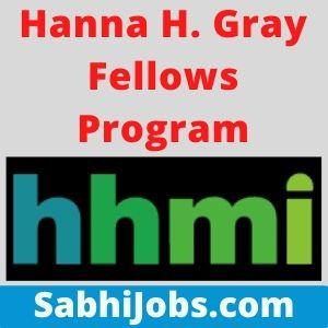 Hanna H. Gray Fellows Program 2021 – Last Date, Benefits, Eligibility, Applications