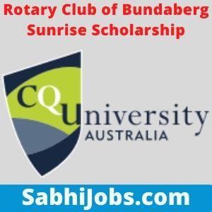 Rotary Club of Bundaberg Sunrise Scholarship 2021 – Last Date, Eligibility, Applications
